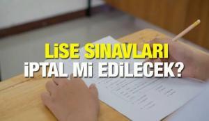 Sınavlar iptal mi? Lise (okul) sınavları hangi illerde yapılacak? MEB'den sınav açıklaması…