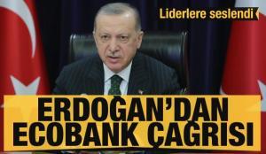 Son dakika haberi: Cumhurbaşkanı Erdoğan'dan ECOBANK çağrısı