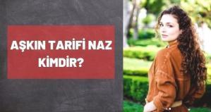 Aşkın Tarifi Naz kimdir? Serra Arıtürk kim, kaç yaşında?