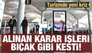 Turizm sektöründe yeni kriz! Alınan karar işleri bıçak gibi kesti