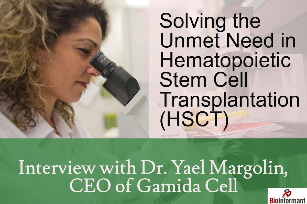 Solving the Unmet Need in Hematopoietic Stem Cell Transplantation (HSCT) - Interview with Dr. Yael Margolin, CEO of Gamida Cell
