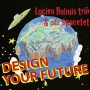 "Lucien Dubuis - ""Design Your Future"""