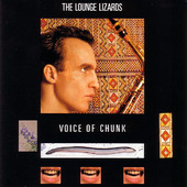 "Lounge Lizards - ""Voice of Chunk"""