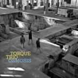 """Torque Trio - """"Osmosis"""""""
