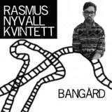 "Rasmus Nyvall Kvintett - ""Bangard"""