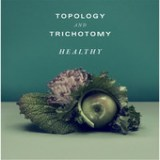 "Topology & Trichotomy - ""Healthy"""