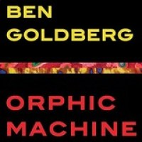 "Ben Goldberg - ""Orphic Machine"""