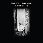 """Tony Wilson 6tet - """"A Day's Life"""""""