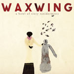 "Waxwing - ""A Bowl of Sixty Taxidermists"""