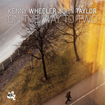"Kenny Wheeler and John Taylor - ""On the Way to Two"""