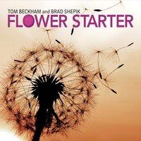 """brad shepik tom beckham """"flower starter"""""""
