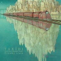 "Taxidi - ""Dreamy Train"""