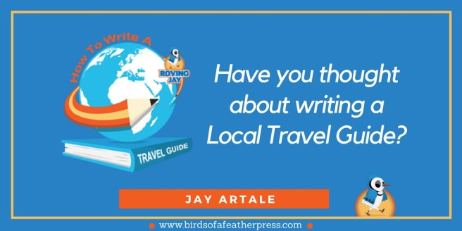 Have you thought about writing a local travel guide?