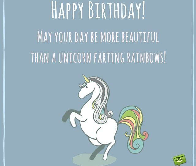 Happy Birthday May Your Day Be More Beautiful Than A Unicorn Farting Rainbows