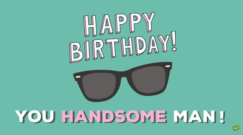 Happy Birthday To Him! Birthday Wishes For A Man You Know