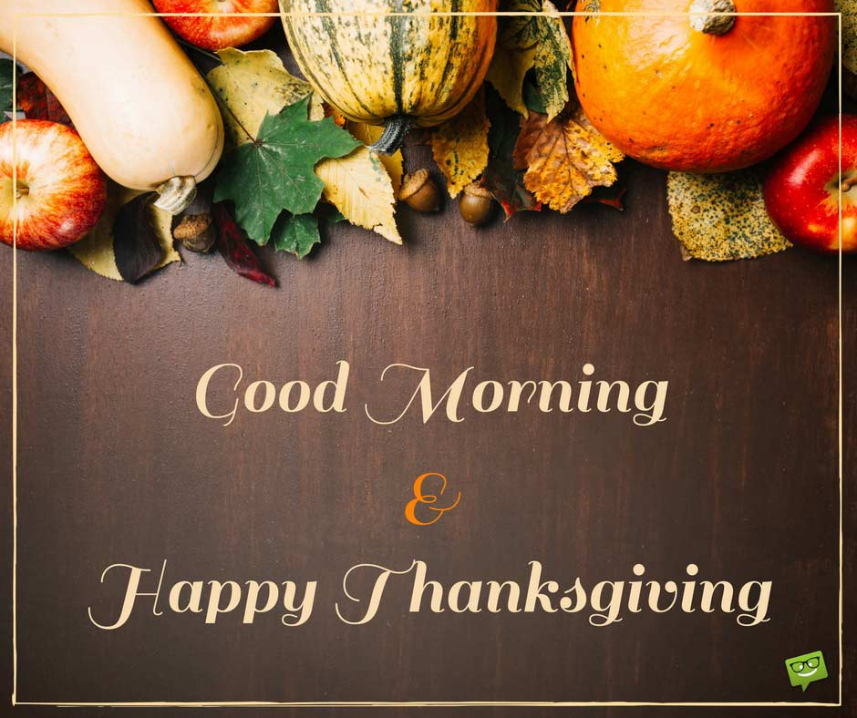 Happy Morning Good Greetings Thanksgiving And