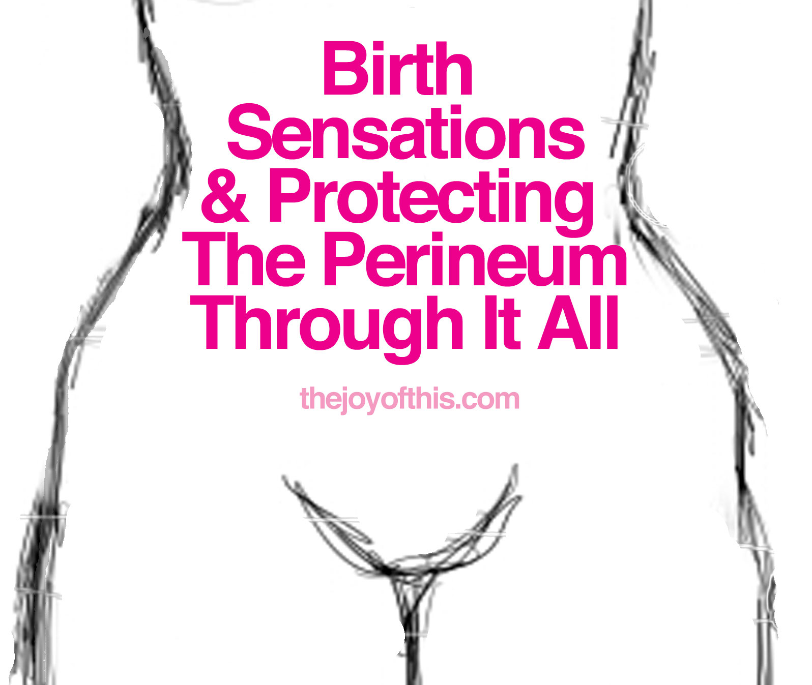 Before, During and After Birth: Protecting Your Perineum - Birthing