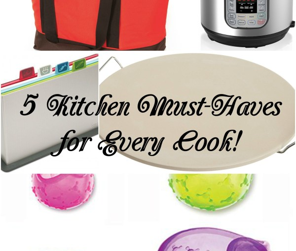 5 Kitchen Must-Haves for Every Cook!