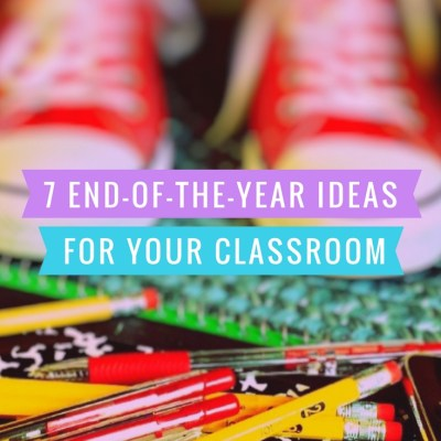 7 End-of-the-Year Celebration Days in the Classroom