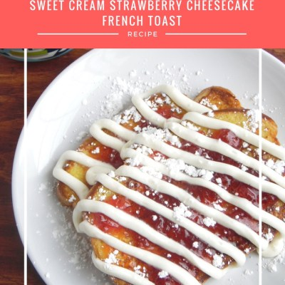 Sweet Cream Strawberry Cheesecake French Toast