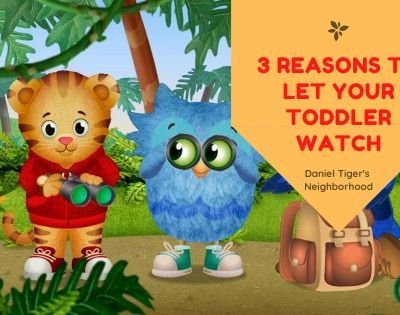 3 Reasons to Let Your Toddler Watch Daniel Tiger