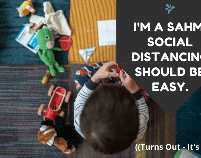 I'm a SAHM. Social distancing should be old hat. (Turns out it's not.)