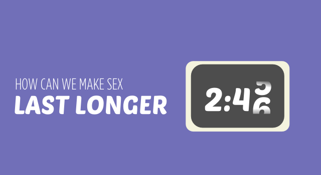 make sex last longer - the Bish guide to prevent premature ejaculation
