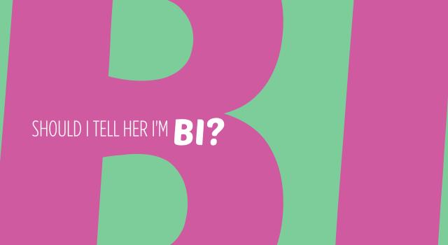 should I tell her I'm bi
