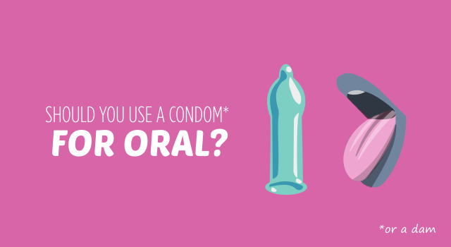 should you use a condom for oral