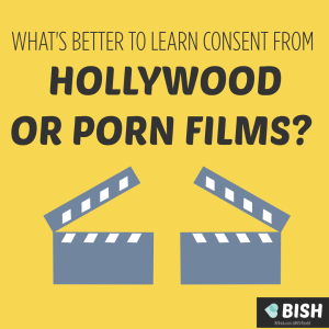 Which is better to learn consent from, Hollywood or porn films?
