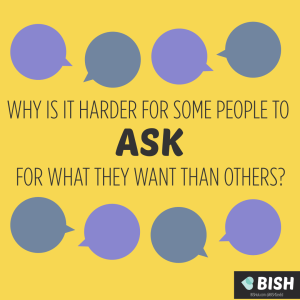 why is it harder for some people to ask for what they want than others?