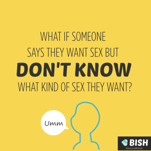 what if someone says they want sex but they don't know what kind of sex they want?