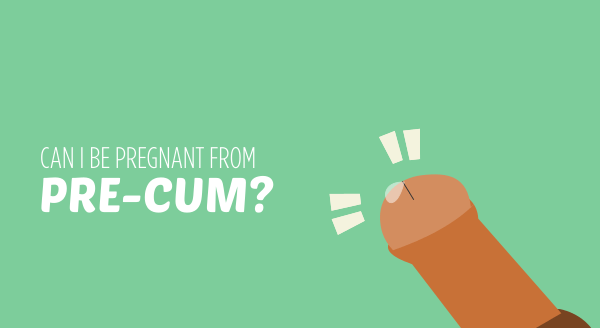 can i be pregnant from pre-cum