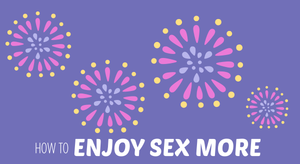 How to Enjoy Sex More