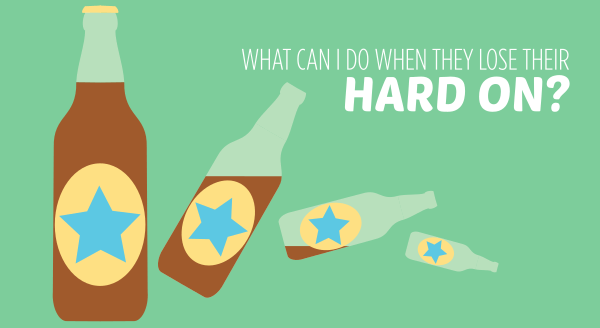what can i do when they lose their hard on. Advice on how to handle losing an erection when drunk