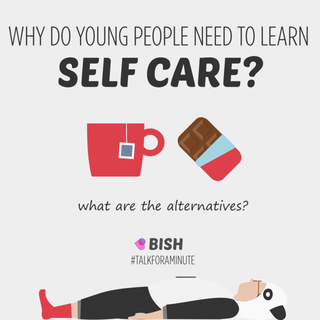 Why do young people need to learn self care? What are the alternatives? Talk about this for at least a minute.