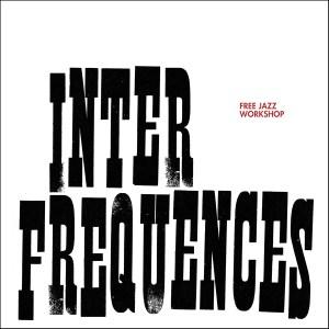 Free Jazz Workshop (Workshop de Lyon) - Inter Fréquences (reissue 2017)