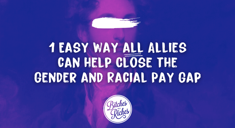 One Easy Thing All Allies Can Do to Help Close the Gender and Racial Pay Gap