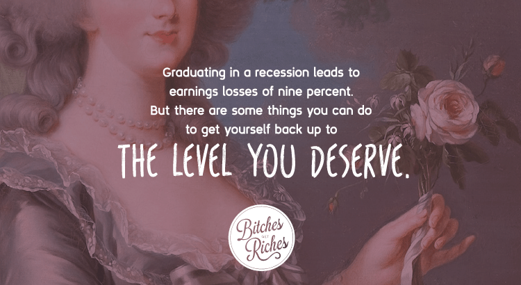 Graduating in a recession leads to earnings losses of nine percent. But there are some things you can do to get yourself back up to the level you deserve.