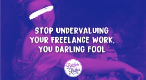 Stop Undervaluing Your Freelance Work, You Darling Fool