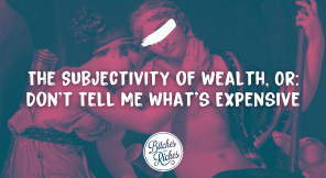 The Subjectivity of Wealth, Or: Don't Tell Me What's Expensive