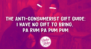The Anti-Consumerist Gift Guide: I Have No Gift to Bring, Pa Rum Pa Pum Pum