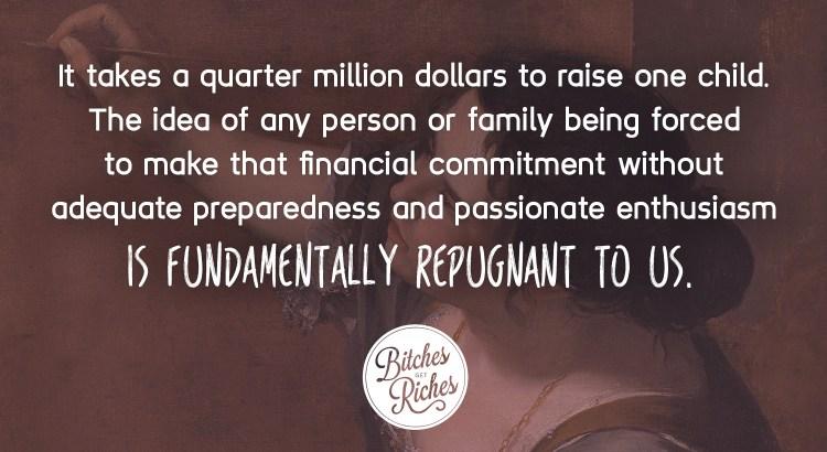 It takes a quarter million dollars to raise one child.