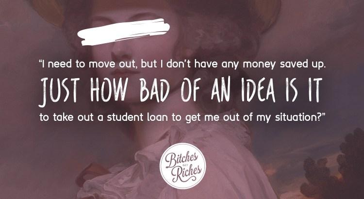 How bad of an idea is it to take out a student loan to get me out of my situation?