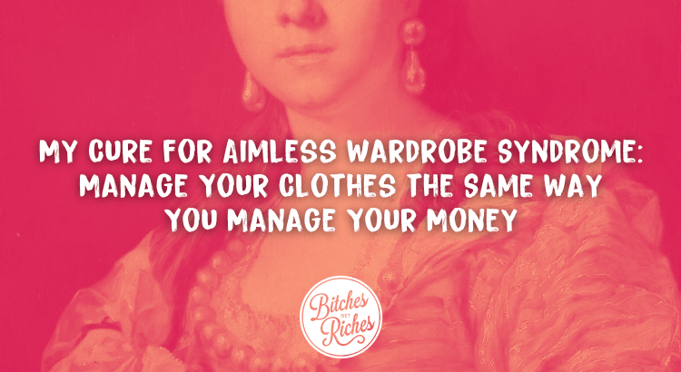 My Cure for Aimless Wardrobe Syndrome: Manage Your Clothes the Same Way You Manage Your Money