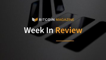 Bitcoin Magazine's Week in Review: The Resilience of Bitcoin 3
