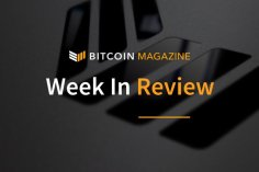 Bitcoin Magazine's Week in Review: More Than an Academic View of Progress 9