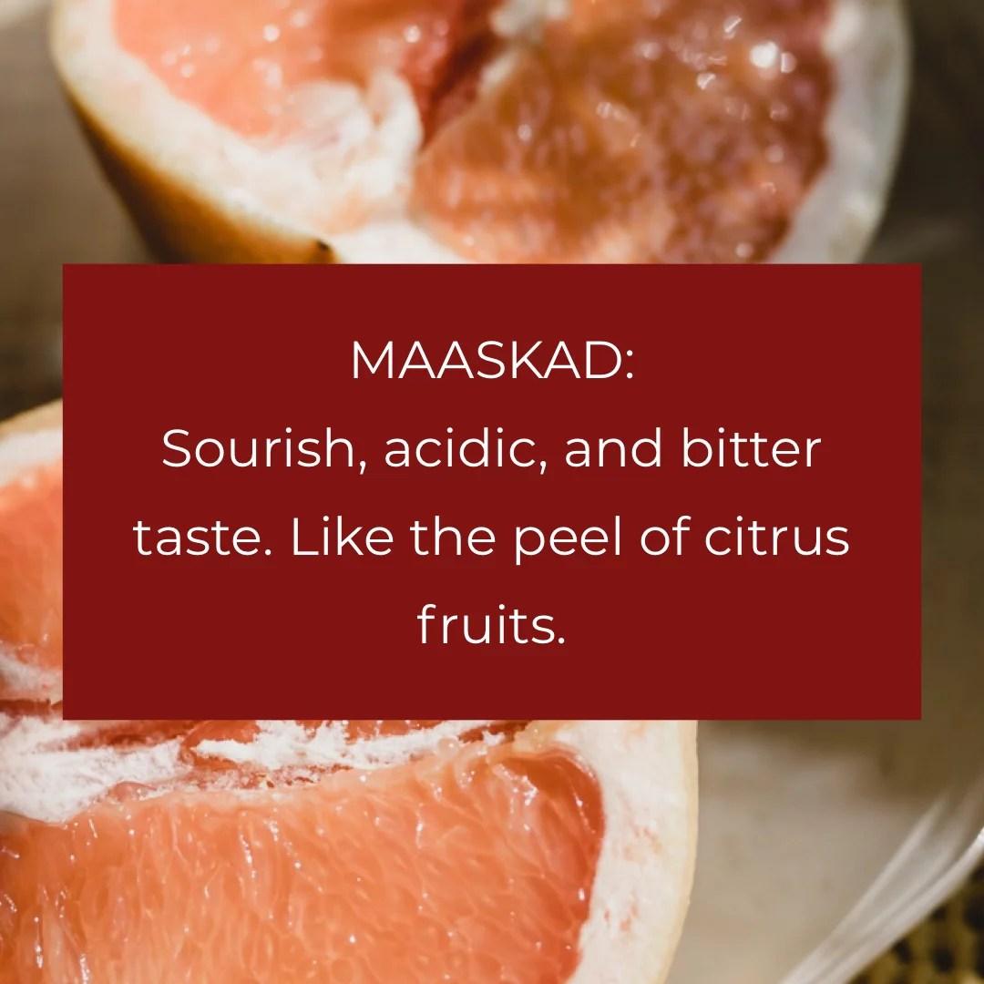 Maaskad: sourish, acidic, and bitter taste like the peel of citrus fruits