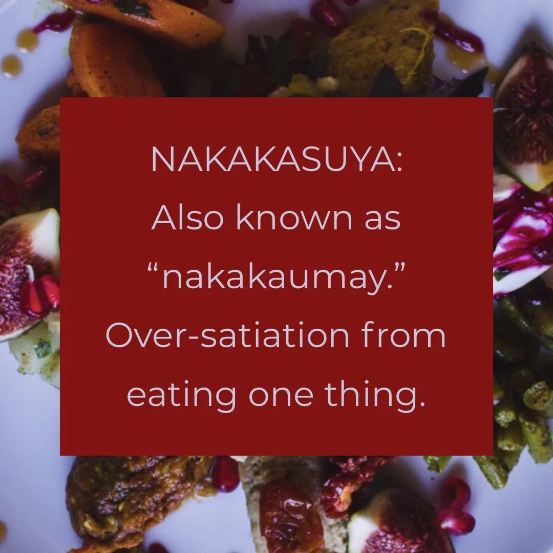 Nakakasuya: Or nakakaumay. Over-satiation from eating one thing all the time.