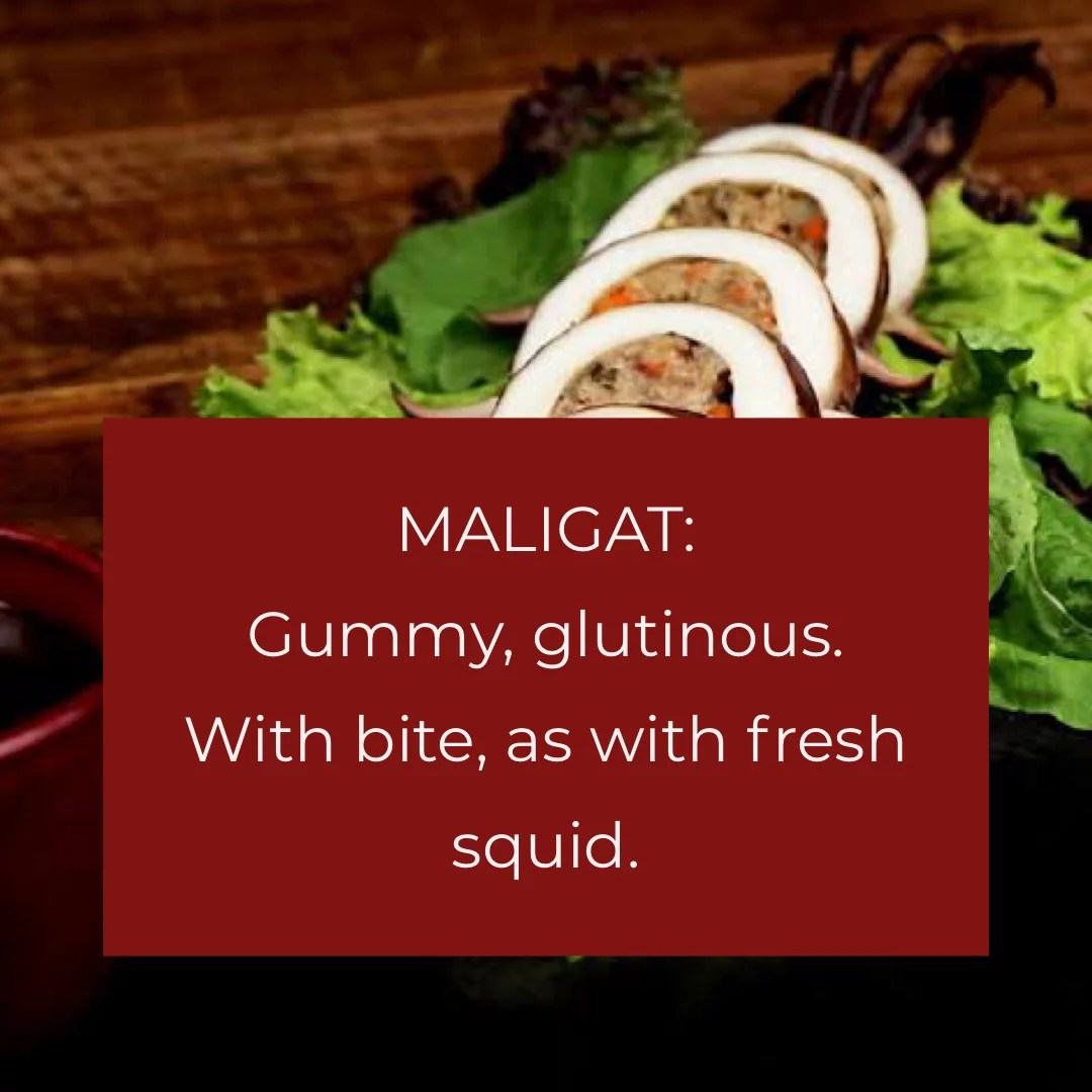 Maligat: Gummy, glutinous or with bite, as with fresh squid